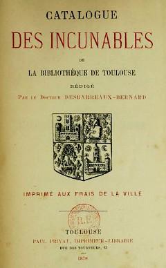 Catalogue des incunables de la bibliothèque de Toulouse